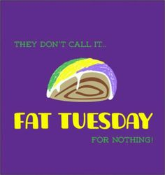 They don't call it Fat Tuesday for nothing!