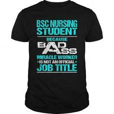 BSC NURSING STUDENT Because BADASS Miracle Worker Isn