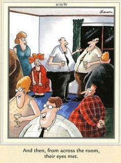 And then, from across the room, their eyes met Cartoon Jokes, Funny Cartoons, Funny Memes, Hilarious, Far Side Cartoons, Far Side Comics, Gary Larson Far Side, Gary Larson Cartoons, The Far Side