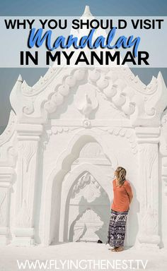 7 REASONS WHY YOU SHOULDN'T SKIP MANDALAY WHEN VISITING MYANMAR | Flying The Nest