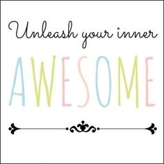 Unleash your inner awesome. thedailyquotes.com