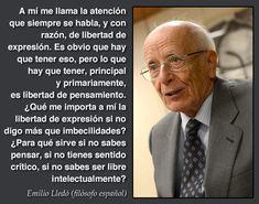 ... La verdadera crisis es la crisis de la inteligencia. Emilio Lledó (filósofo).