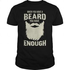 [Tshirt Redo,Tshirt Bemalen] When you have a beard you have enough. LIMITED AVAILABILITY => https://www.sunfrog.com/LifeStyle/When-you-have-a-beard-you-have-enough-Black-Guys.html?id=68278
