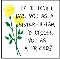This Refrigerator magnet quote is a Sister-in-Law Gift Magnet of friendship for your spouse's sister. The Yellow tulip and green leaf design illustrate this magnetic saying. Text reads: If I didn't ha
