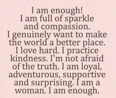 Positive self affirmations are important. I AM ENOUGH. Great Quotes, Quotes To Live By, Me Quotes, Motivational Quotes, Inspirational Quotes, Quotable Quotes, Girly Quotes, Meaningful Quotes, Funny Quotes