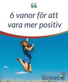 6 #vanor för att vara mer positiv  #Följ dessa vanor för att vara mer positiv och #märk att allt förbättras, #inklusive ditt perspektiv. Att vara mer #positiv är en färdighet du kan lära dig.