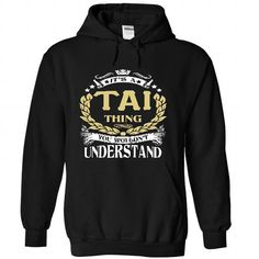 cool TAI .Its a TAI Thing You Wouldnt Understand - T Shirt, Hoodie, Hoodies, Year,Name, Birthday