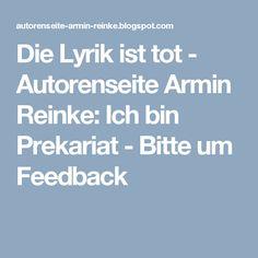 Die Lyrik ist tot - Autorenseite Armin Reinke: Ich bin Prekariat - Bitte um Feedback