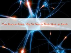 Your Brain on Music:  Why We Need to Teach #Music in #Schools.  From www.educationcloset.com