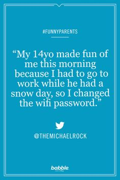 """""""My 14yo made fun of me this morning because I had to go to work while he had a snow day, so I changed the wifi password."""" -themichaelrock #funnyparents"""
