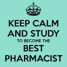 KEEP CALM AND STUDY TO BECOME THE BEST PHARMACIST