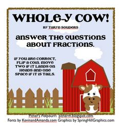 Whole-y Cow, by Taryn Souders, is a fun book about a cow who decides he wants to do things a little differently for awhile. Click on the pic below to download a barnyard based game on beginning fractions.