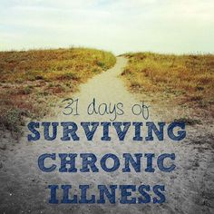 31 Days of Surviving Chronic Illness    Day One Tips and strategies for your journey through chronic illness. All through the month of October.