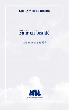 Finir en beauté (Pièce en un acte de décès) de Mohamed El Khatib