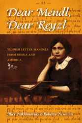 Dear Mendl, Dear Reyzl: Yiddish Letter Manuals from Russia and America by Alice Nakhimovsky, Roberta Newman   Jewish Book Council