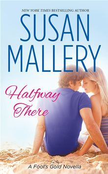 Halfway There by Susan Mallery. Readers have fallen in love with the town and people of Fool's Gold in Susan Mallery's New York Times bestselling series. Meet her latest couple in this special Fool's Gold novella. #Kobo #eBook