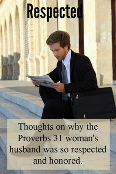 In a book that focuses on the attributes of a Virtuous Woman, why is there an odd verse that talks about her husband? Is a respected man somehow a prerequisite to becoming her?