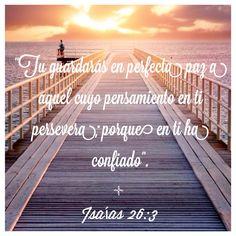 Isaías 26:3 Tú guardarás en completa paz a aquel cuyo pensamiento en ti persevera; porque en ti ha confiado.♔