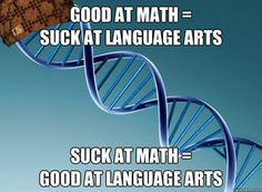 Story of my life...suck at math, but am Biology major so those language arts go to waste anyways