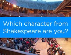 Which Character From Shakespeare Are You?  ** You got: Beatrice from Much Ado About Nothing! Via wordpress.com You're wise, you're funny, you're willing to risk everything, and at times you're genuinely a character to be feared. The audience LOVES you!
