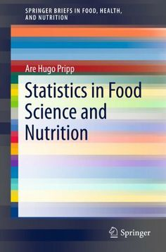 Statistics in Food Science and Nutrition (SpringerBriefs in Food, Health, and Nutrition) by Are Hugo Pripp. $38.54. 74 pages. Publisher: Springer New York; 1 edition (September 13, 2012)
