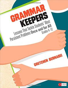 Grammar Keepers: Lessons That Tackle Students' Most Persistent Problems Once and for All, Grades 4-12 (Corwin Literacy) by Gretchen S. Bernabei