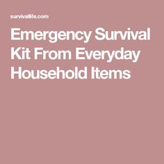 Emergency Survival Kit From Everyday Household Items