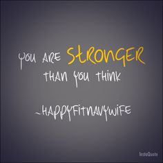 You are stronger than you think you are!