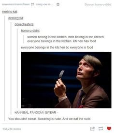 We are the Hannibal fandom. Watch out. We will literally bite your head off. what have i gotten myself into...haha