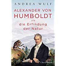 Alexander Von Humboldt Und Die Erfindung Der Natur Humboldt Und Alexander Von Alexander Von Humboldt Kostenlose Bucher Von Humboldt