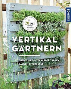Vertikal Gärtnern: Grüne Ideen Für Kleine Gärten, Balkon U0026 Terrasse:  Amazon.de