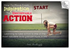 Day 21 - Brilliant Life 30-Day Challenge http://thinkbrilliantly.com/day-21-how-to-move-from-inspiration-to-unstoppable-action