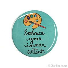 Embrace Your Inner Artist pinback button fridge magnet by claudine