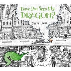 Today's  Perfect Picture Book Friday  pick      Gorgeous concept book, Have You Seen My Dragon?  by Steve Light    Have You Seen My Dragon?...