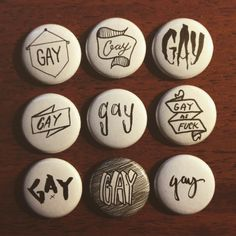 Not t-shirts, but handmade buttons with GAY gay Gay and even more gAY