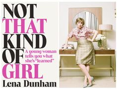 Book Review: Not That Kind Of Girl by Lena Dunham What Is 'Not That Kind Of Girl' About? Lena Dunham, acclaimed writer-director-star of HBO and Sky Atlantic's Girls and the award-winning movie 'Tiny Furniture', displays her unique powers of observation, wisdom and humour in an exceptional collection of essays. The full title is: 'Not That Kind of Girl: A Young Woman Tells You What She's Learned'.