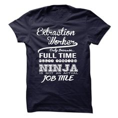 Extraction Worker only because full time multitasking T Shirt, Hoodie, Sweatshirt