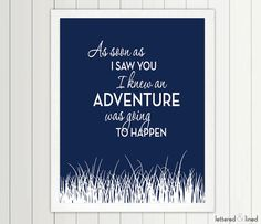 This literally took my breath away.   Hey, I found this really awesome Etsy listing at https://www.etsy.com/listing/172457645/as-soon-as-i-saw-you-i-knew-an-adventure