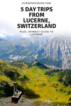 5 Beautiful Day trips from lucerne, Switzerland AND Guide to Classic +Offbeat lucerne. Check out complete guide at europediaries.com