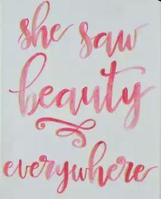 She saw beauty everywhere...