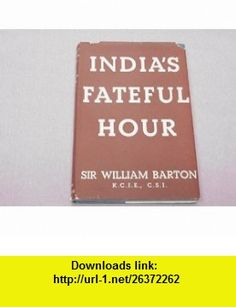 Indias fateful hour William Barton ,   ,  , ASIN: B0007J0G9Y , tutorials , pdf , ebook , torrent , downloads , rapidshare , filesonic , hotfile , megaupload , fileserve
