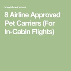 8 Airline Approved Pet Carriers (For In-Cabin Flights)