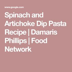 Spinach and Artichoke Dip Pasta Recipe | Damaris Phillips | Food Network
