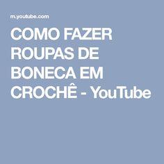 COMO FAZER ROUPAS DE BONECA EM CROCHÊ - YouTube