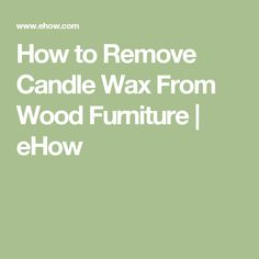 How to Remove Candle Wax From Wood Furniture | eHow
