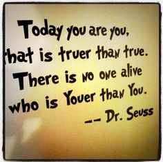 Wise words of wisdom from Mr. Dr. Seuss.