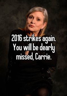 """""""2016 strikes again. You will be dearly missed, Carrie."""""""