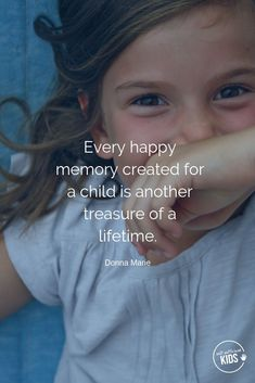 Every happy memory created for a child is another treasure of a lifetime. Donna Marie # Parenting quotes Self-Sufficient Kids Happy Kids Quotes, My Children Quotes, Mom Quotes, Quotes For Kids, Advice Quotes, Child Quotes, Being A Kid Quotes, Quotes For Parents, Happy Memories Quotes
