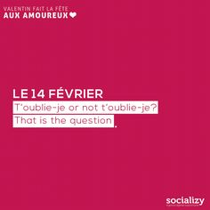 le-14-fevrier-t-oublie-je-or-not-t-oublie-je-that-is-the-question