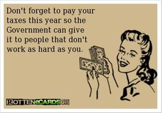 I am sick to death of paying so much each year to fund things I don't believe in.  Impeach Obama.
